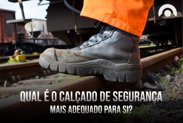 Qual o calçado de segurança mais adequado para o seu trabalho e orçamento?