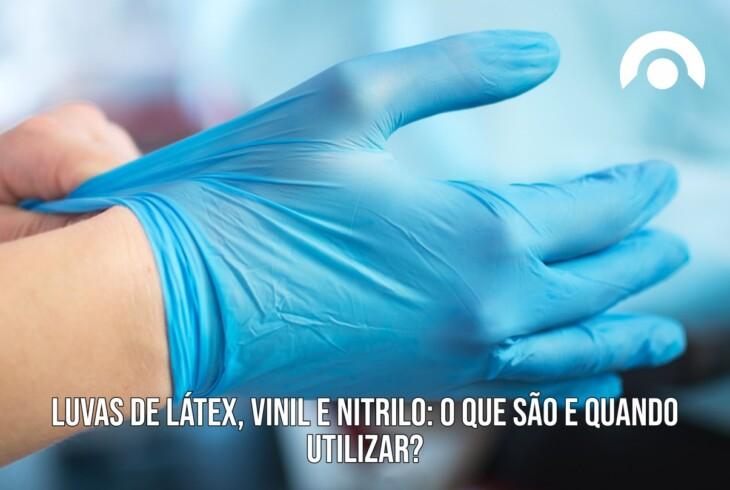 Luvas de Látex, Vinil e Nitrilo: O que são e quando utilizar?
