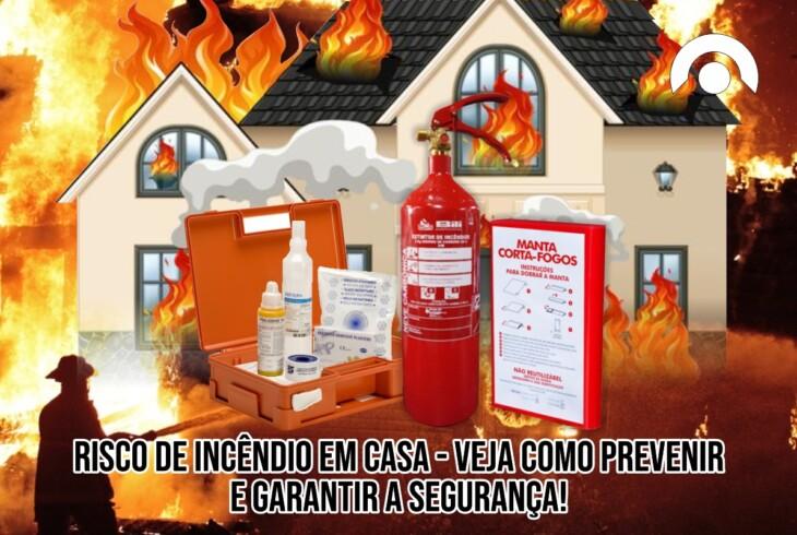 Risco incêndio em Casa – Como prevenir e garantir a sua segurança!